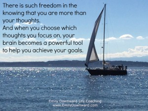 There is such freedom in the knowing that you are more than your thoughts. And when you choose which thoughts you focus on, your brain becomes a powerful tool to help you achieve your goals.